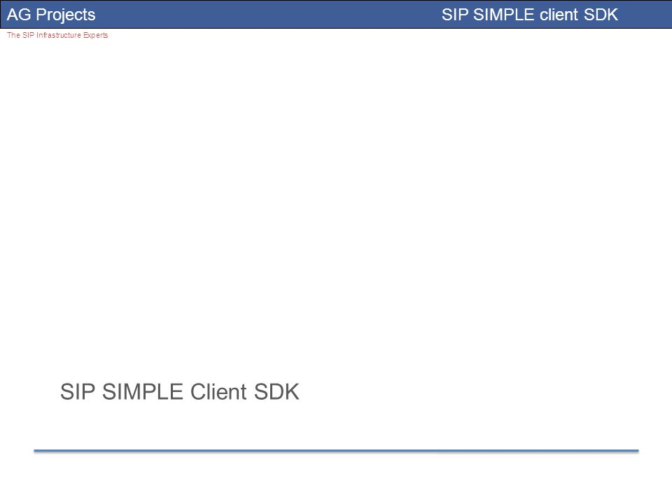 AG Projects SIP SIMPLE client SDK The SIP Infrastructure Experts SIP SIMPLE Client SDK