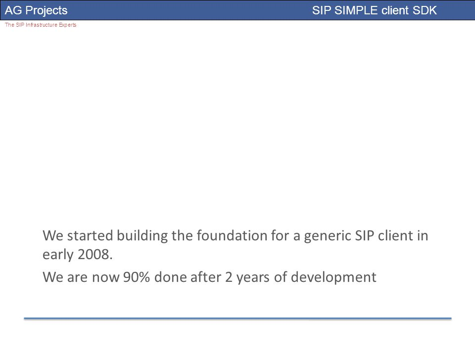 AG Projects SIP SIMPLE client SDK The SIP Infrastructure Experts We started building the foundation for a generic SIP client in early 2008.