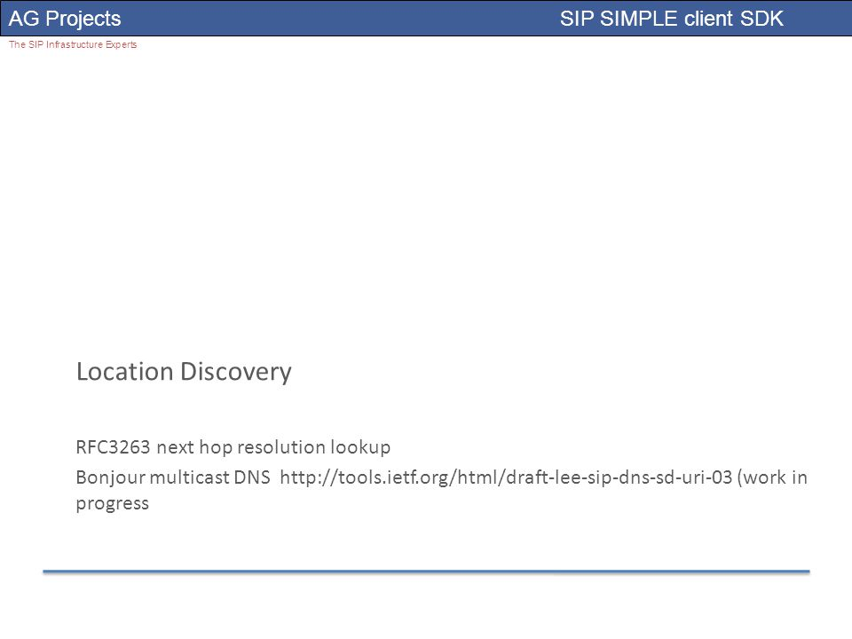 AG Projects SIP SIMPLE client SDK The SIP Infrastructure Experts Location Discovery RFC3263 next hop resolution lookup Bonjour multicast DNS http://tools.ietf.org/html/draft-lee-sip-dns-sd-uri-03 (work in progress