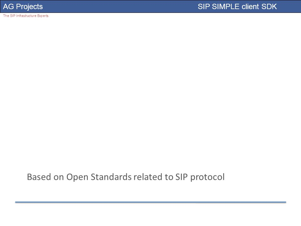 AG Projects SIP SIMPLE client SDK The SIP Infrastructure Experts Based on Open Standards related to SIP protocol
