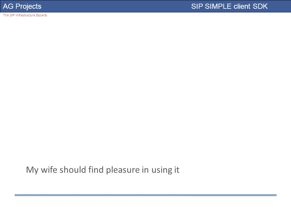 AG Projects SIP SIMPLE client SDK The SIP Infrastructure Experts My wife should find pleasure in using it
