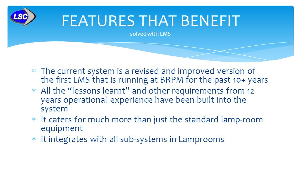 The current system is a revised and improved version of the first LMS that is running at BRPM for the past 10+ years All the lessons learnt and other
