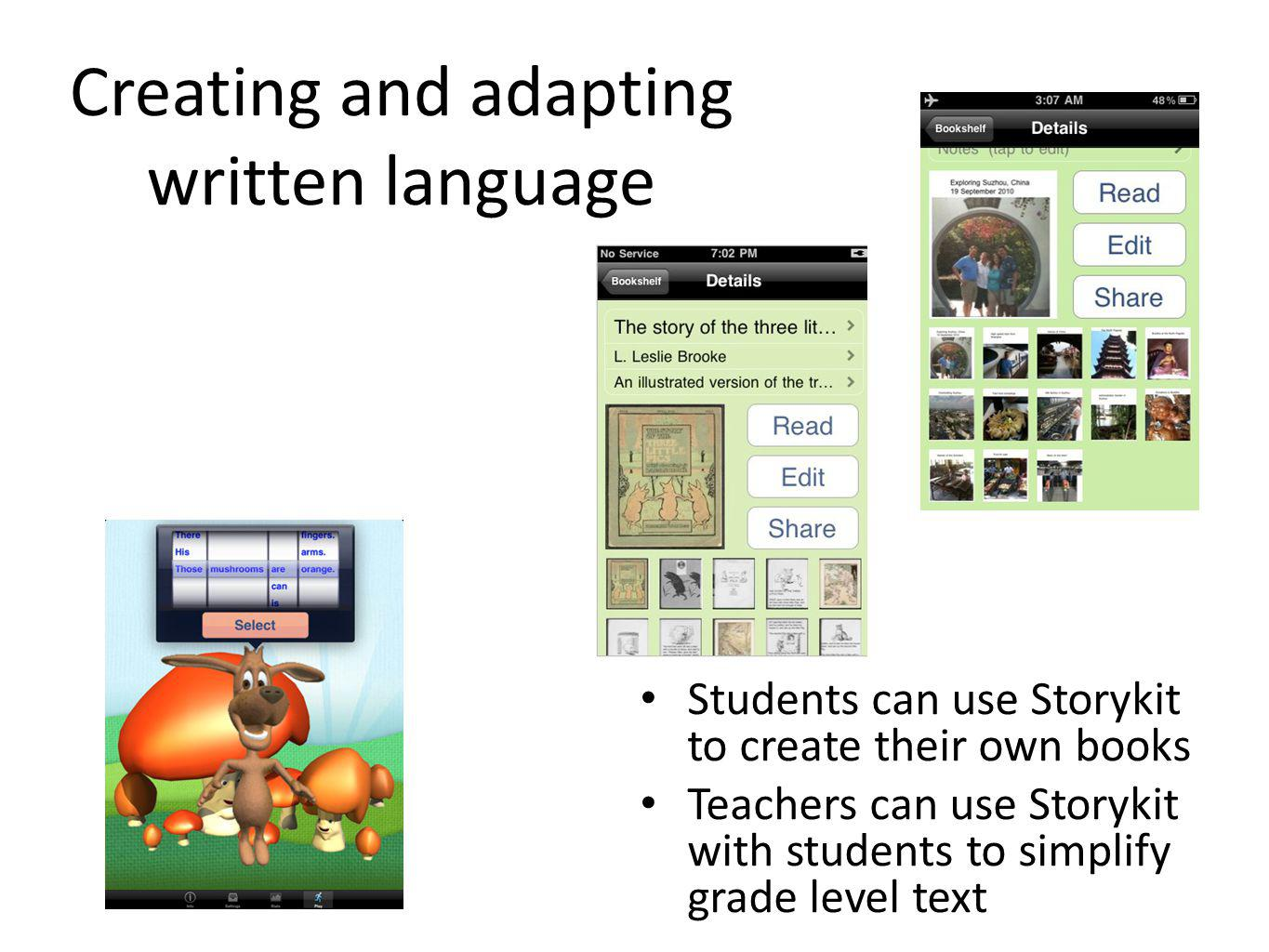 Creating and adapting written language Students can use Storykit to create their own books Teachers can use Storykit with students to simplify grade l