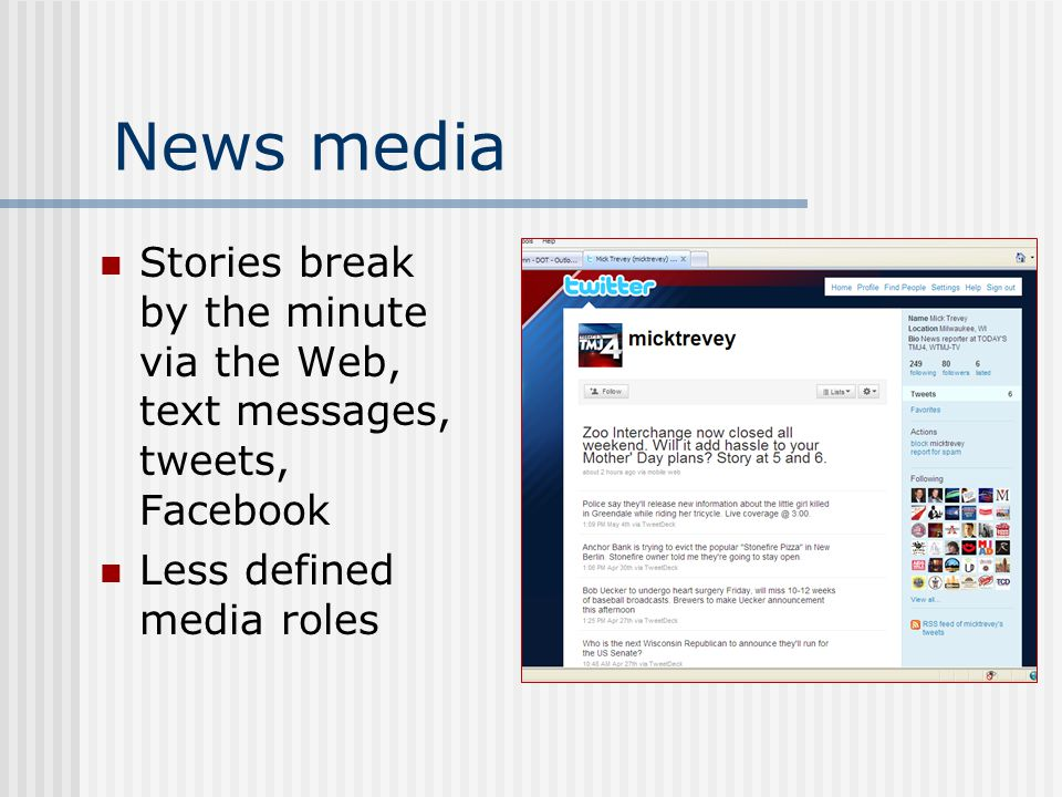 News media Stories break by the minute via the Web, text messages, tweets, Facebook Less defined media roles