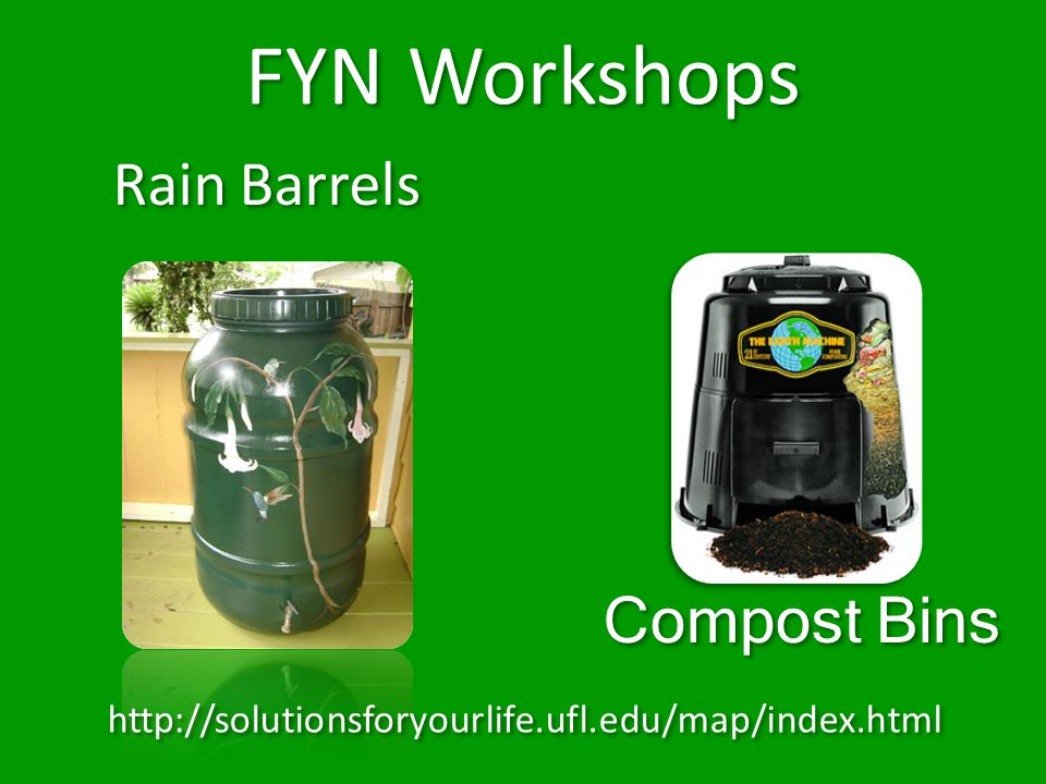 FYN Workshops Compost Bins Rain Barrels http://solutionsforyourlife.ufl.edu/map/index.html