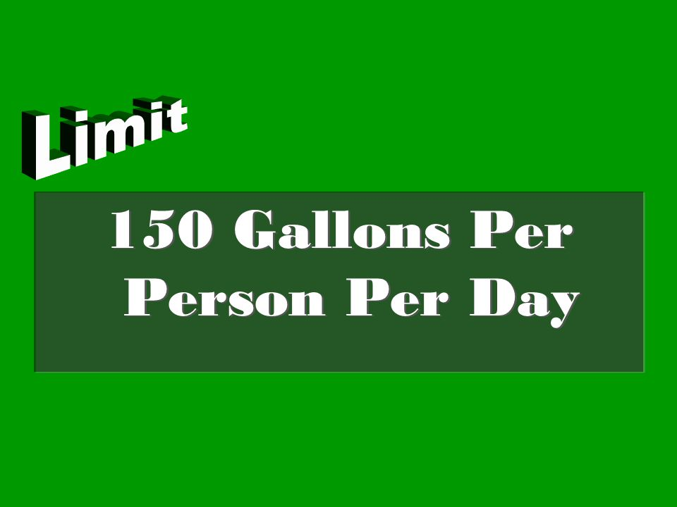 150 Gallons Per Person Per Day