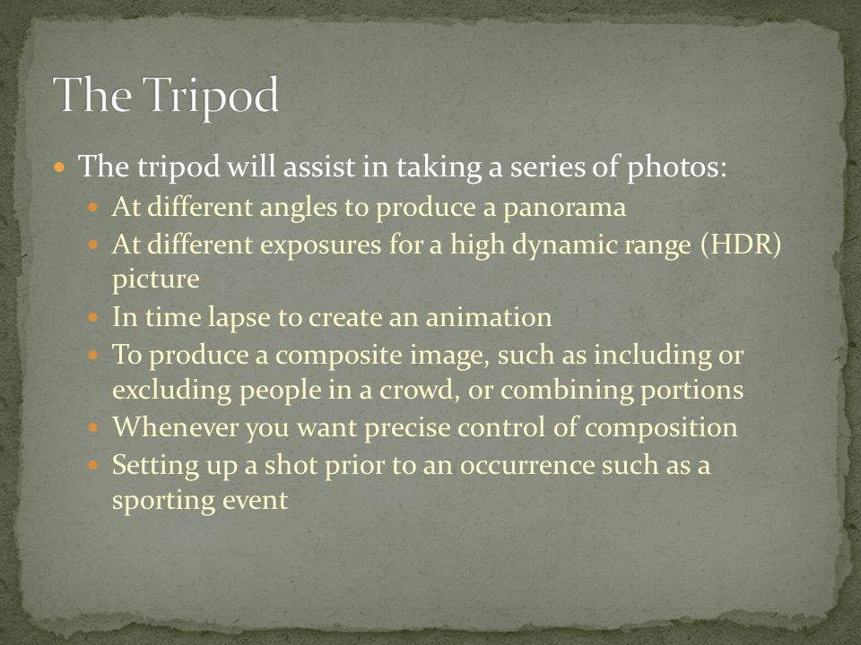 The tripod will assist in taking a series of photos: At different angles to produce a panorama At different exposures for a high dynamic range (HDR) picture In time lapse to create an animation To produce a composite image, such as including or excluding people in a crowd, or combining portions Whenever you want precise control of composition Setting up a shot prior to an occurrence such as a sporting event