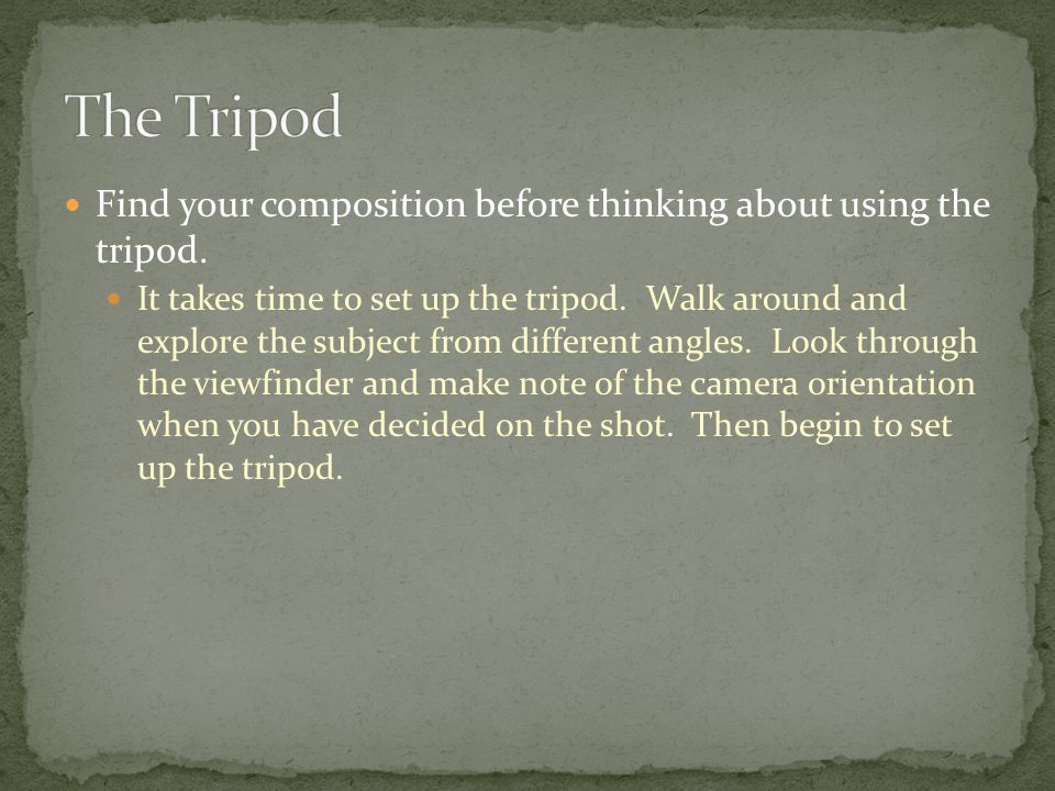 Find your composition before thinking about using the tripod.