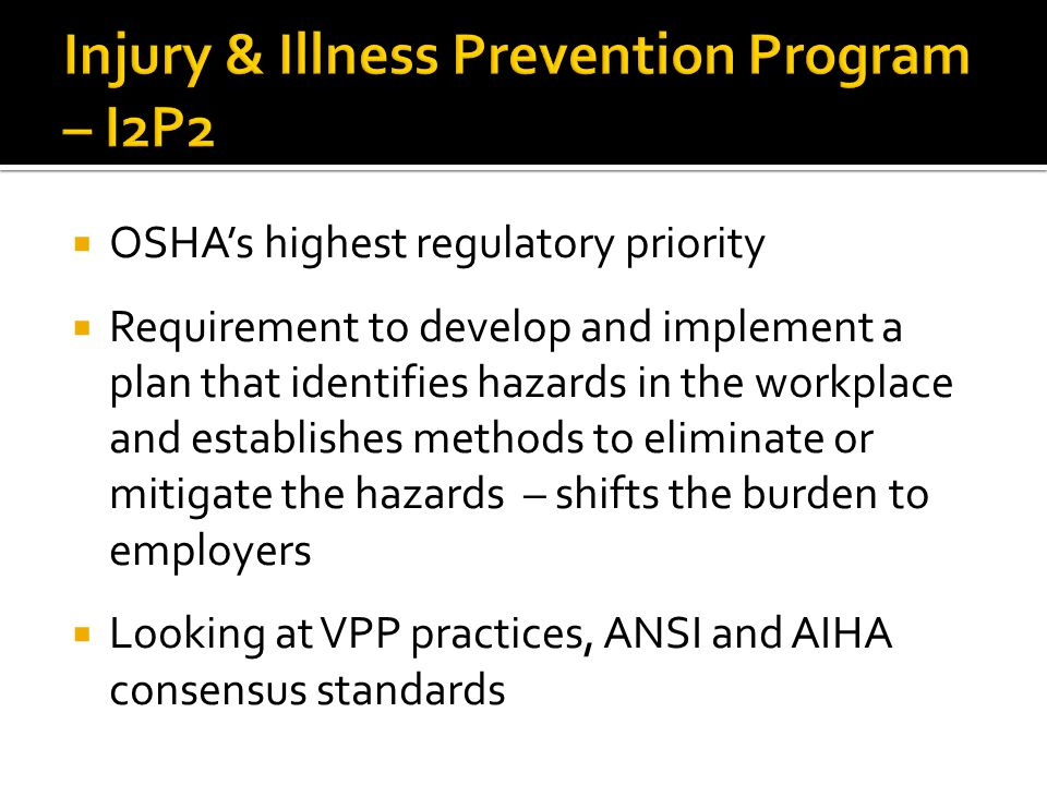 OSHAs highest regulatory priority Requirement to develop and implement a plan that identifies hazards in the workplace and establishes methods to eliminate or mitigate the hazards – shifts the burden to employers Looking at VPP practices, ANSI and AIHA consensus standards