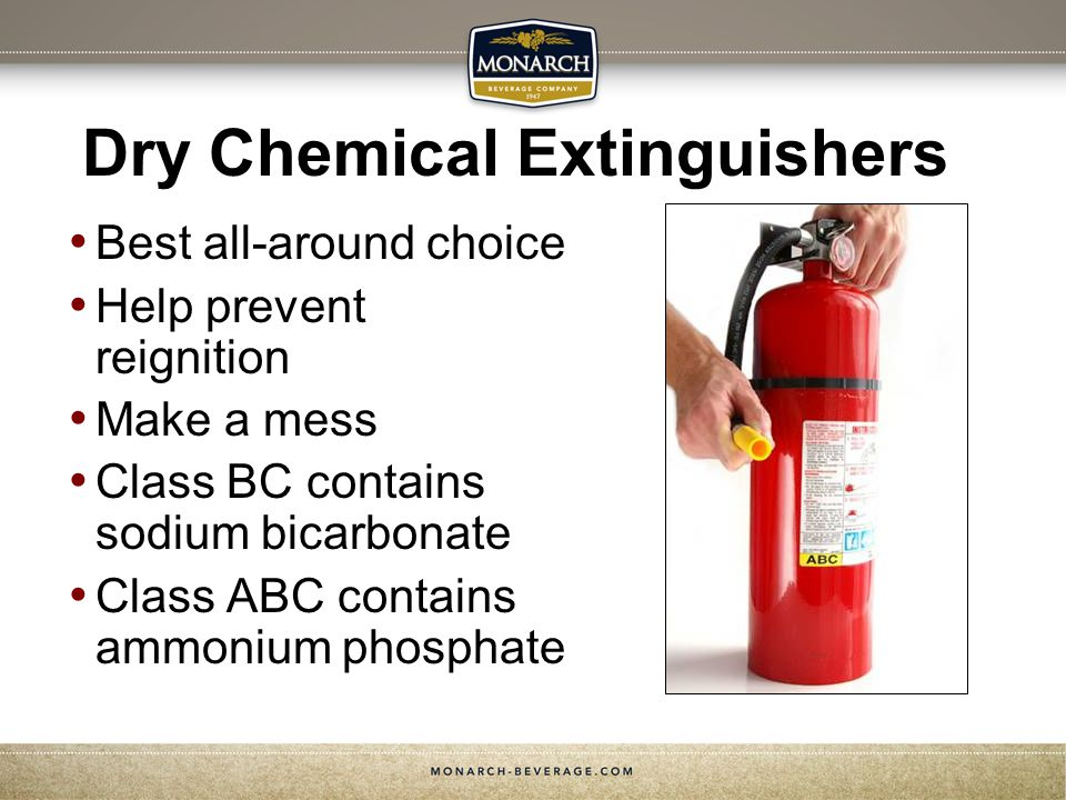Dry Chemical Extinguishers Best all-around choice Help prevent reignition Make a mess Class BC contains sodium bicarbonate Class ABC contains ammonium