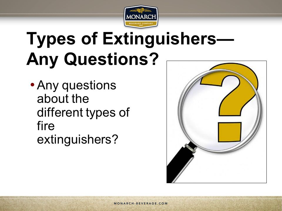 Types of Extinguishers Any Questions.