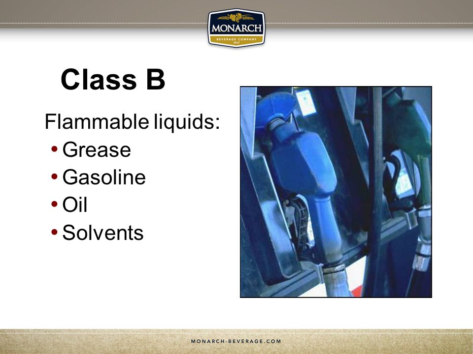 Class B Flammable liquids: Grease Gasoline Oil Solvents
