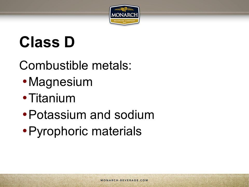 Class D Combustible metals: Magnesium Titanium Potassium and sodium Pyrophoric materials