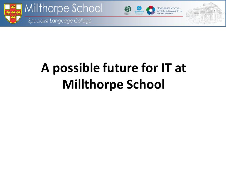 A possible future for IT at Millthorpe School