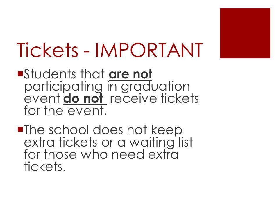 Tickets - IMPORTANT Students that are not participating in graduation event do not receive tickets for the event.