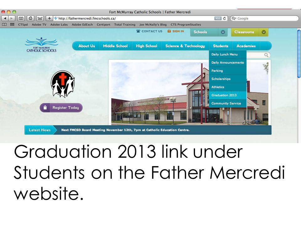 For more information go to the Graduation 2013 link under Students on the Father Mercredi website.