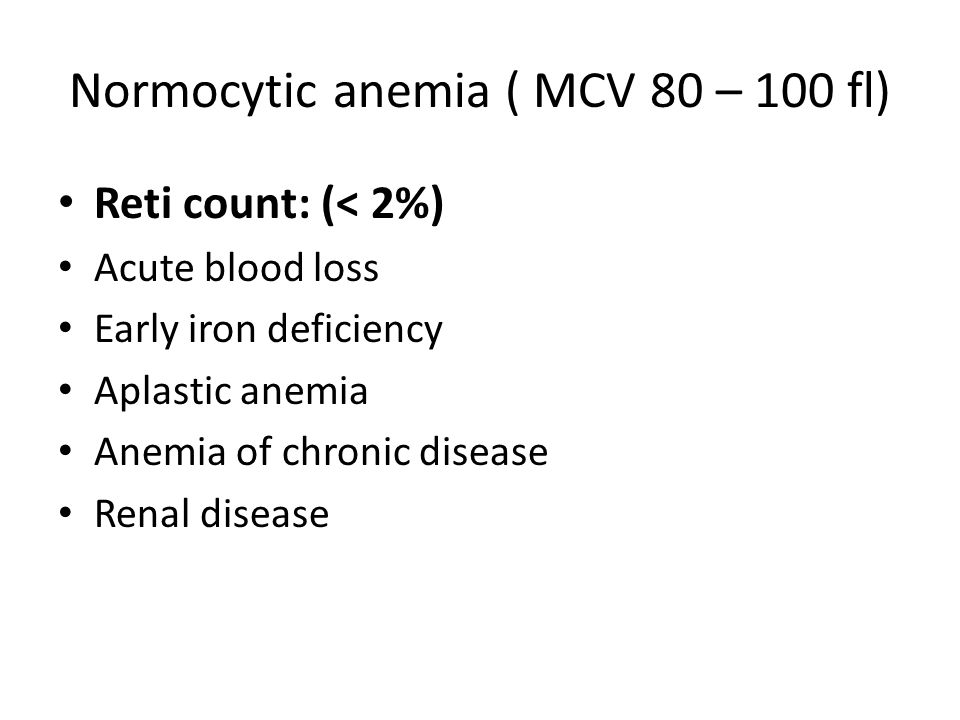 Classification of anemias Macrocytic anemia (MCV > 100 fl) B12 deficiency Folate deficiency Alcoholic liver disease Hypothyroidism