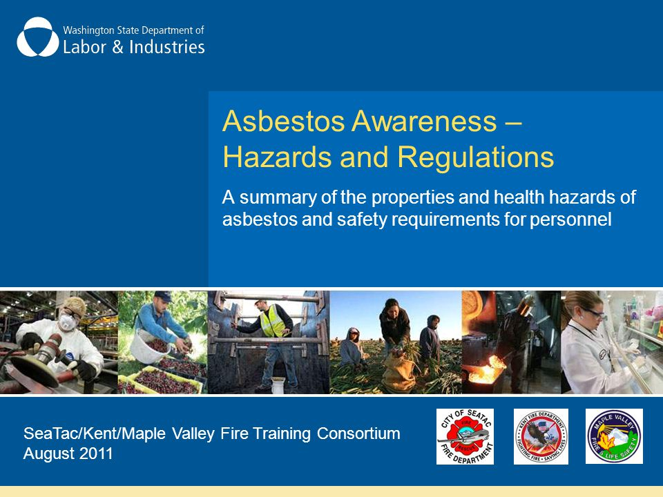 Asbestos Awareness – Hazards and Regulations A summary of the properties and health hazards of asbestos and safety requirements for personnel SeaTac/K