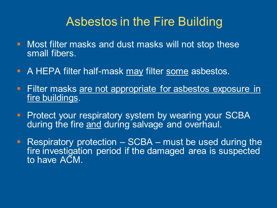 Asbestos in the Fire Building Most filter masks and dust masks will not stop these small fibers. A HEPA filter half-mask may filter some asbestos. Fil