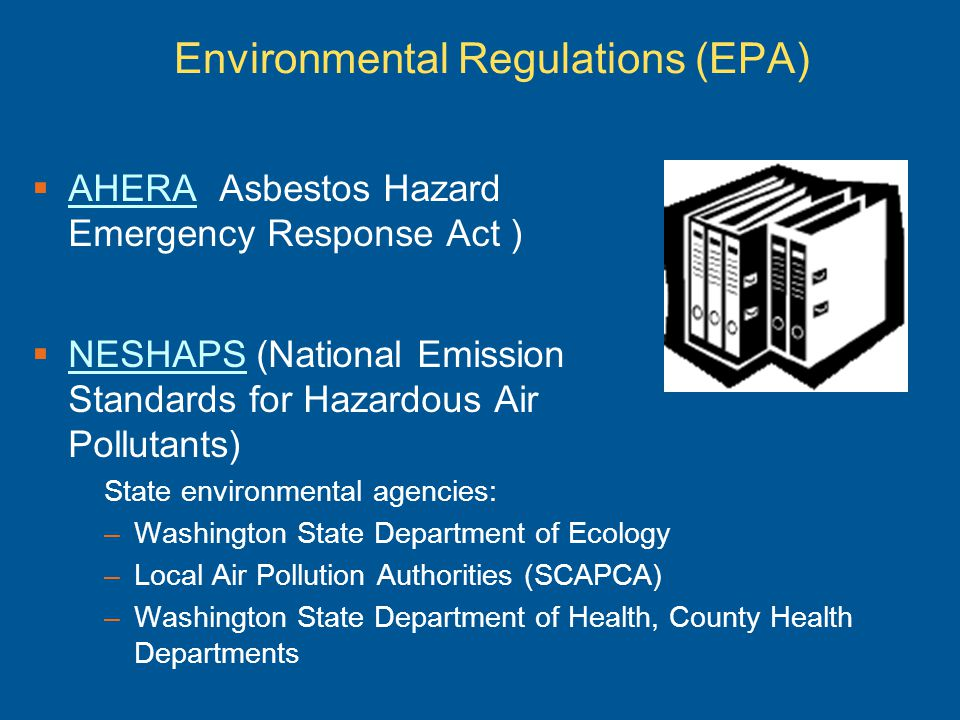 AHERA (Asbestos Hazard Emergency Response Act ) AHERA NESHAPS (National Emission Standards for Hazardous Air Pollutants) NESHAPS State environmental a