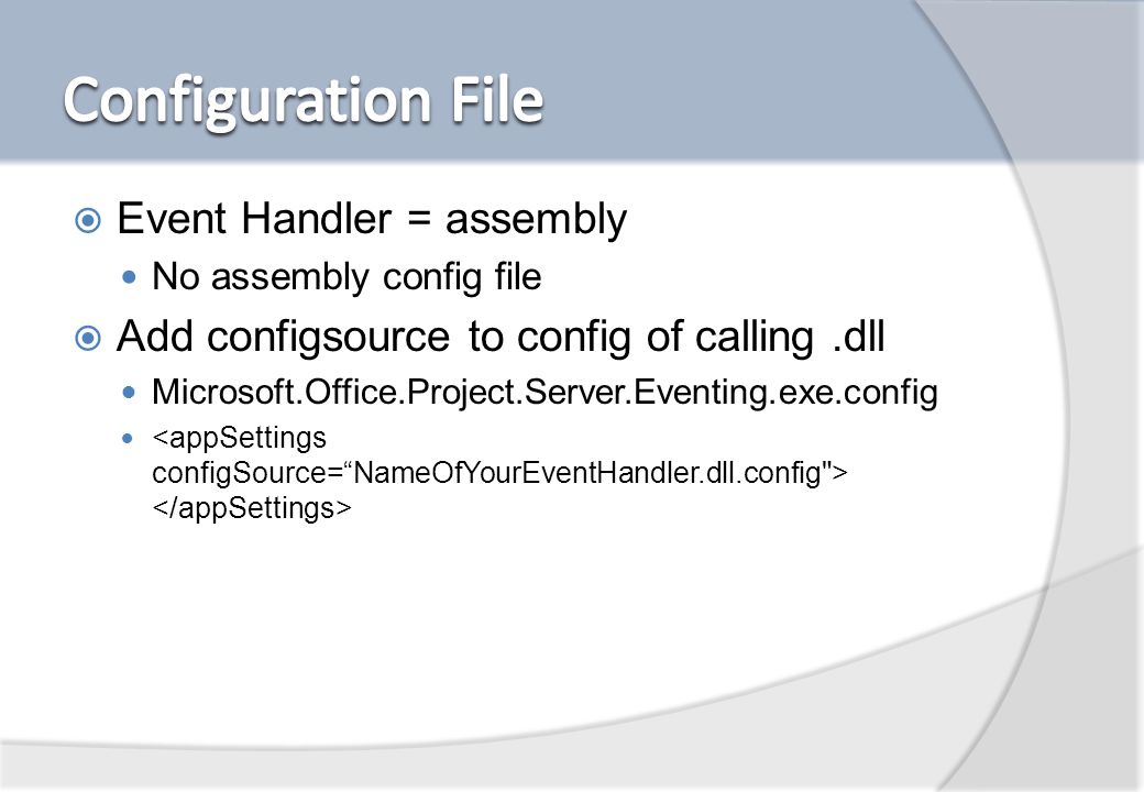 Event Handler = assembly No assembly config file Add configsource to config of calling.dll Microsoft.Office.Project.Server.Eventing.exe.config