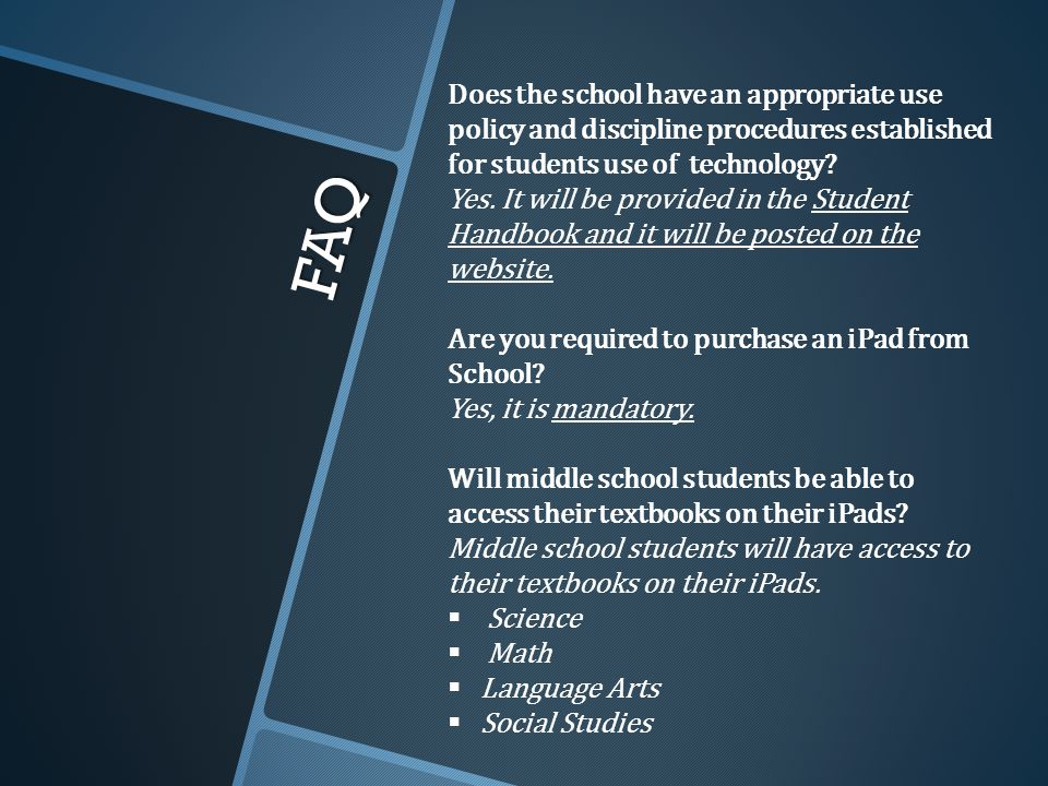 FAQ Does the school have an appropriate use policy and discipline procedures established for students use of technology.