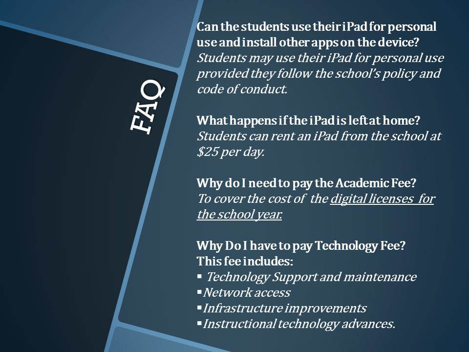 FAQ Can the students use their iPad for personal use and install other apps on the device.