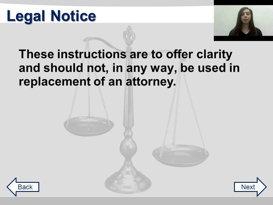 These instructions are to offer clarity NextBack and should not, in any way, be used in replacement of an attorney.