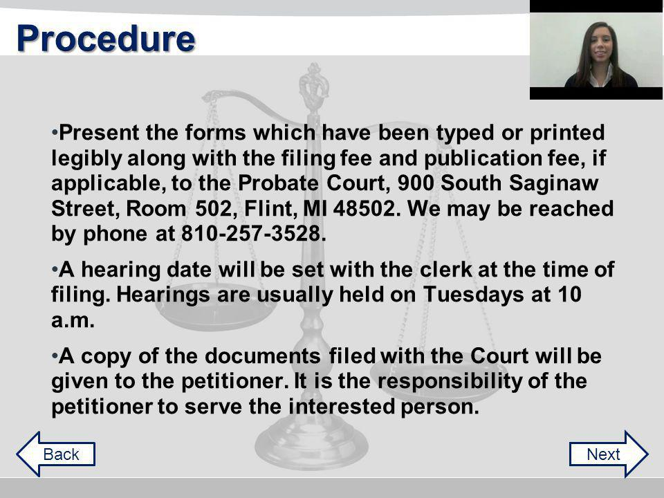Present the forms which have been typed or printed legibly along with the filing fee and publication fee, if applicable, to the Probate Court, 900 South Saginaw Street, Room 502, Flint, MI 48502.