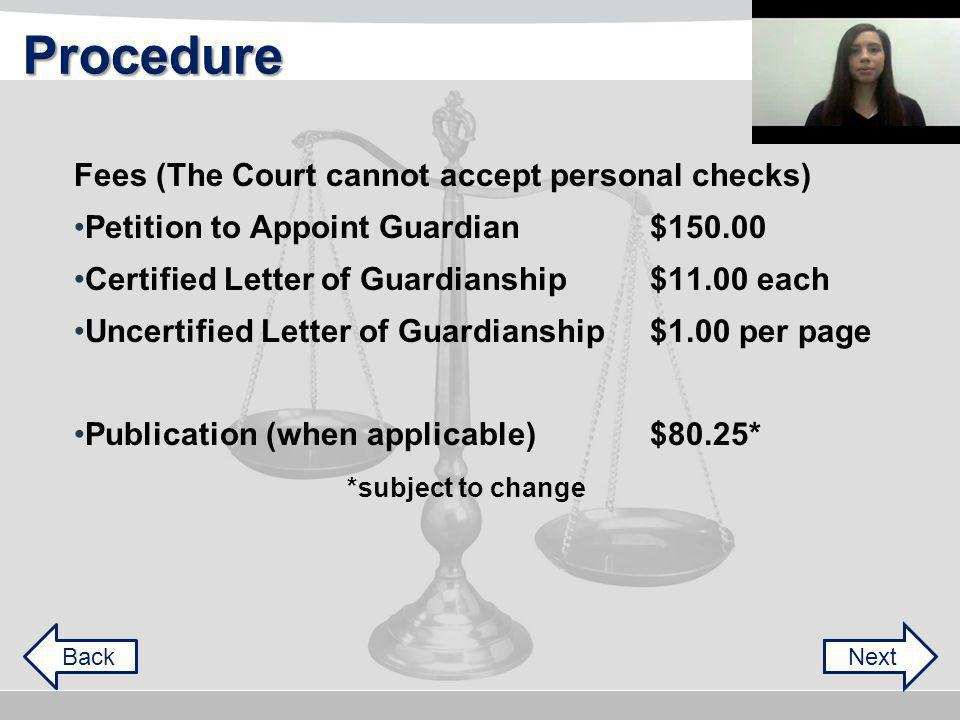 Fees (The Court cannot accept personal checks) Petition to Appoint Guardian$ Certified Letter of Guardianship$11.00 each Uncertified Letter of Guardianship$1.00 per page Publication (when applicable) $80.25* *subject to change NextBack