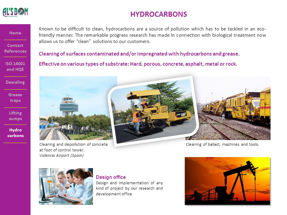 Contact References Home ISO 14001 and HQE HYDROCARBONS Known to be difficult to clean, hydrocarbons are a source of pollution which has to be tackled in an eco- friendly manner.