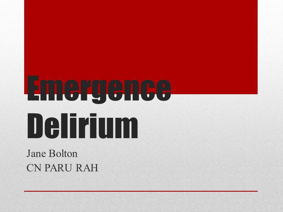 Emergence Delirium Jane Bolton CN PARU RAH