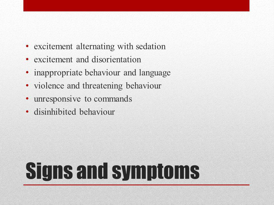 Signs and symptoms excitement alternating with sedation excitement and disorientation inappropriate behaviour and language violence and threatening be