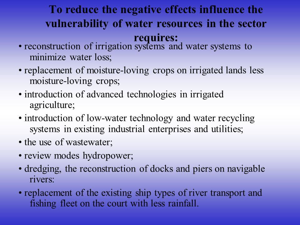 To reduce the negative effects influence the vulnerability of water resources in the sector requires: reconstruction of irrigation systems and water s