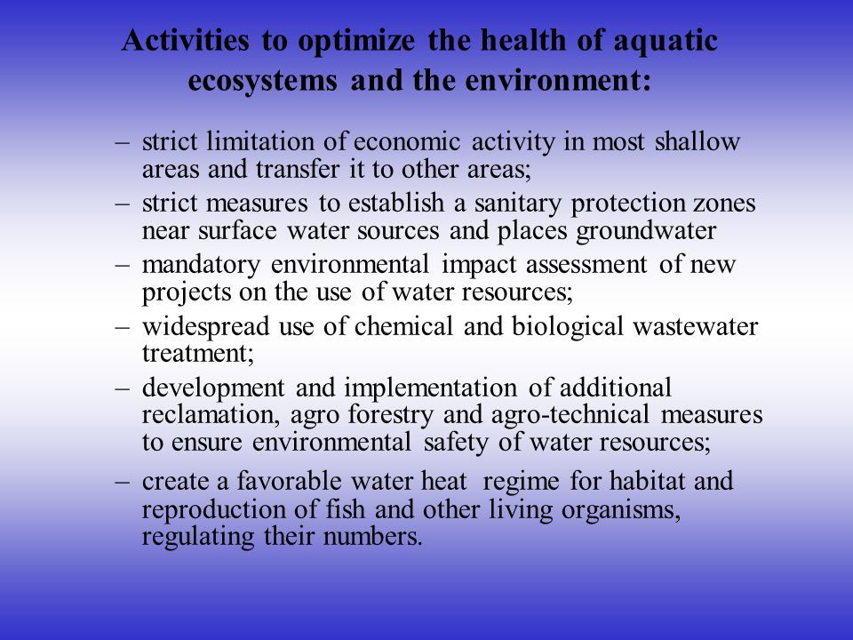 Activities to optimize the health of aquatic ecosystems and the environment: –strict limitation of economic activity in most shallow areas and transfe