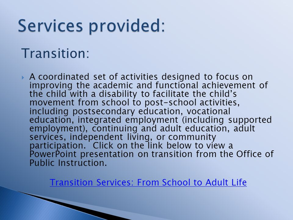 Transition: A coordinated set of activities designed to focus on improving the academic and functional achievement of the child with a disability to f