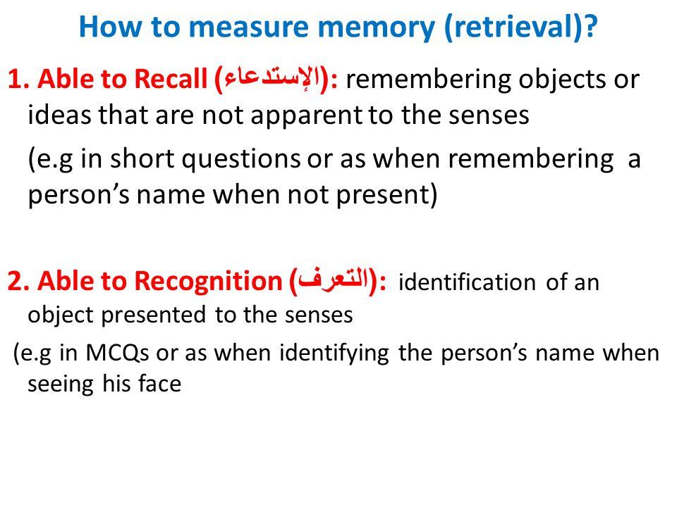 How to measure memory (retrieval). 1.