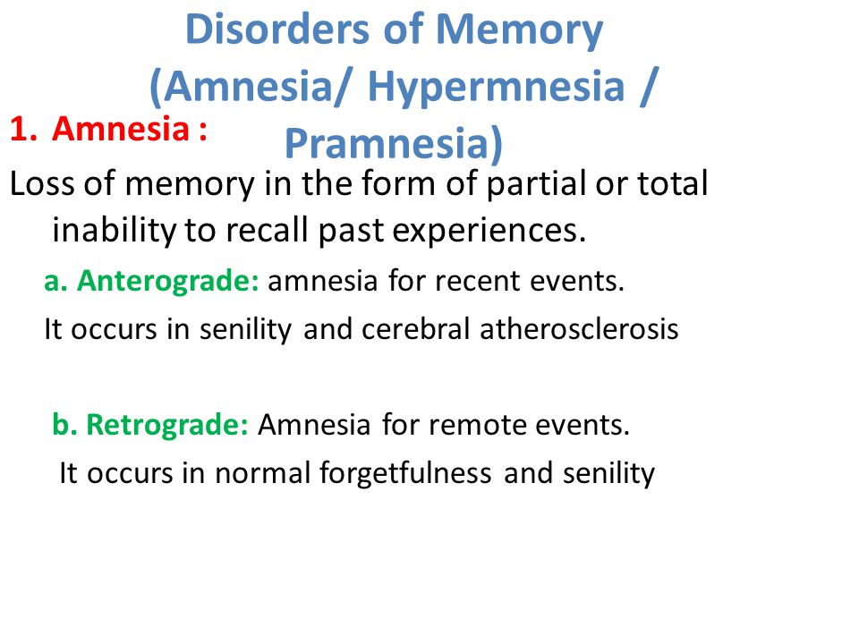 Disorders of Memory (Amnesia/ Hypermnesia / Pramnesia) 1.Amnesia : Loss of memory in the form of partial or total inability to recall past experiences.