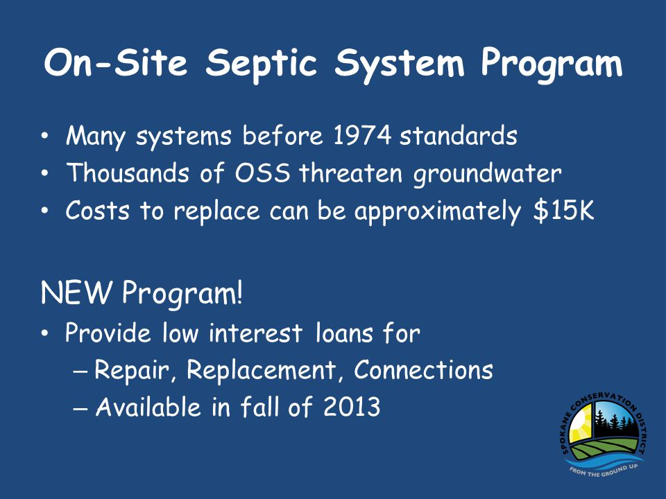 On-Site Septic System Program Many systems before 1974 standards Thousands of OSS threaten groundwater Costs to replace can be approximately $15K NEW Program.