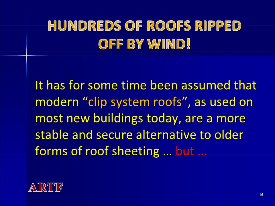 16 It has for some time been assumed that modern clip system roofs, as used on most new buildings today, are a more stable and secure alternative to older forms of roof sheeting … but …