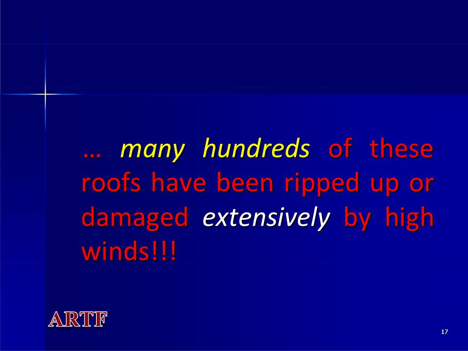 17 … many hundreds of these roofs have been ripped up or damaged extensively by high winds!!.