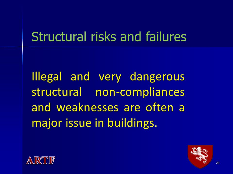 29 Illegal and very dangerous structural non-compliances and weaknesses are often a major issue in buildings.