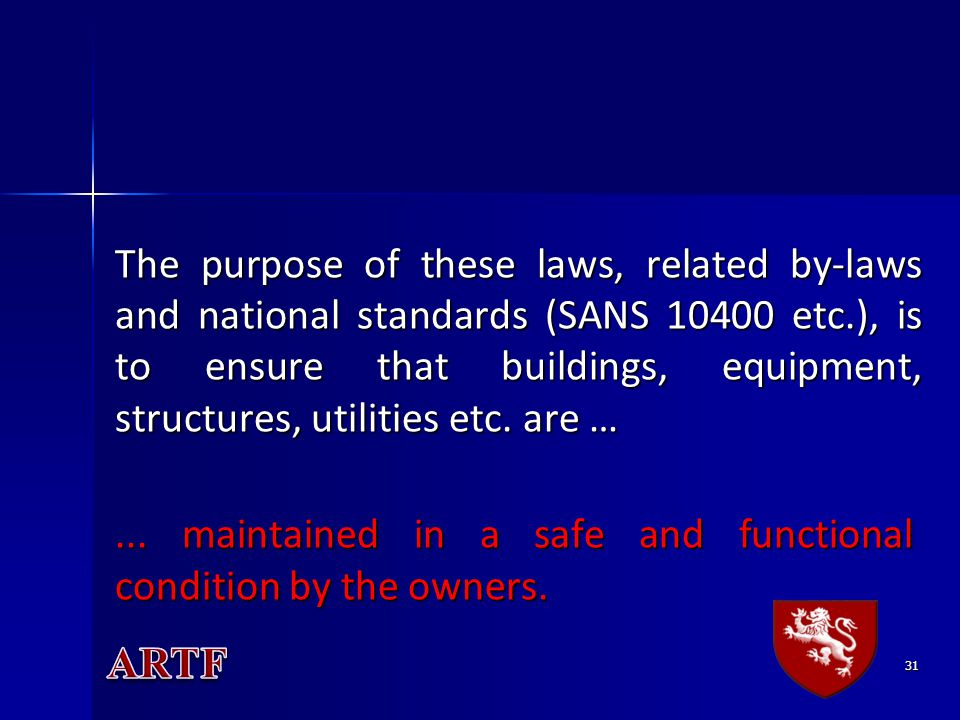 31 The purpose of these laws, related by-laws and national standards (SANS 10400 etc.), is to ensure that buildings, equipment, structures, utilities etc.