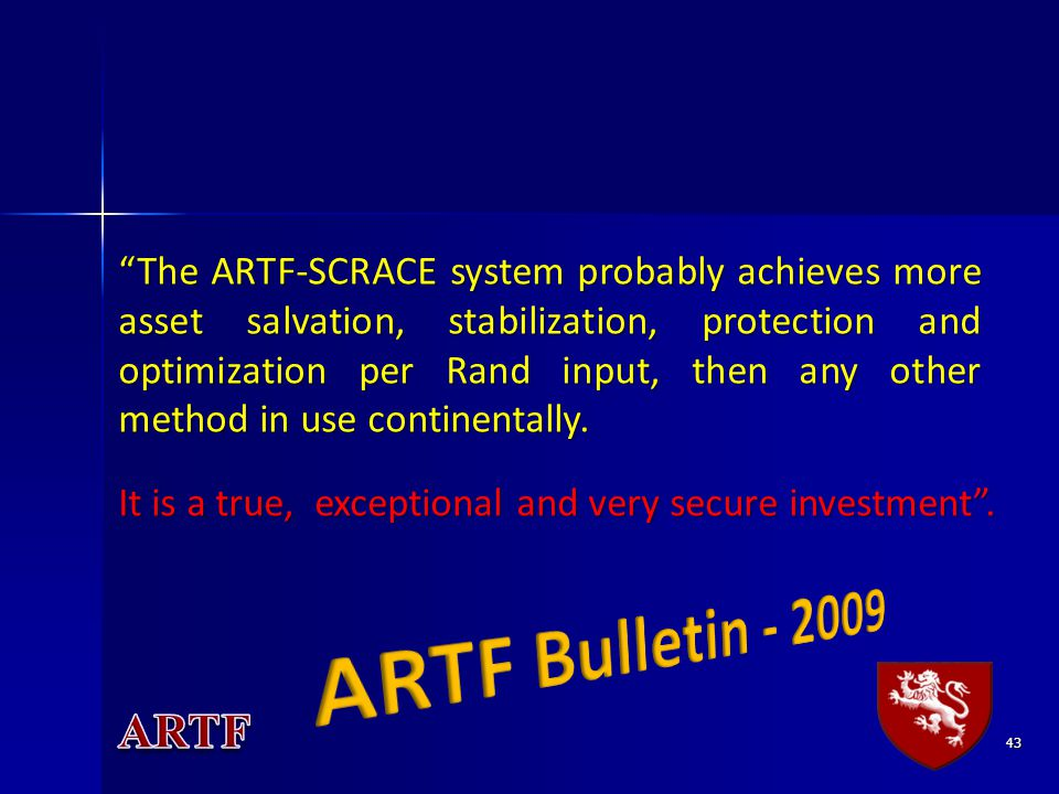 43 The ARTF-SCRACE system probably achieves more asset salvation, stabilization, protection and optimization per Rand input, then any other method in use continentally.