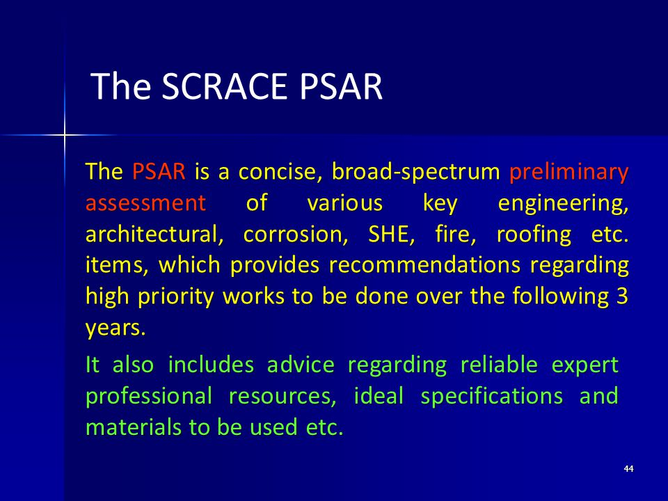 44 The PSAR is a concise, broad-spectrum preliminary assessment of various key engineering, architectural, corrosion, SHE, fire, roofing etc.