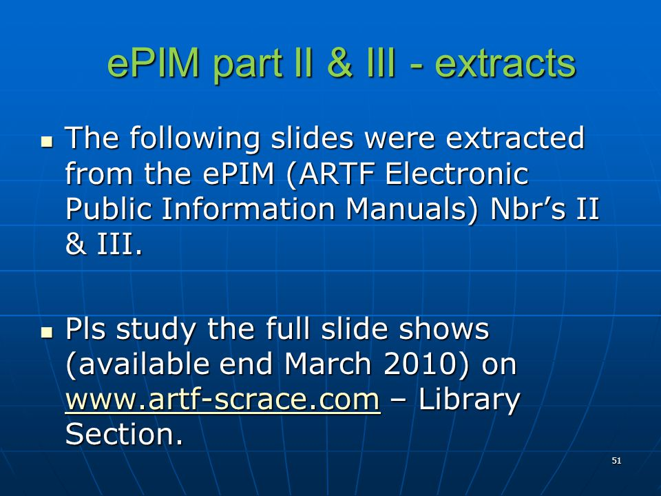 ePIM part II & III - extracts ePIM part II & III - extracts The following slides were extracted from the ePIM (ARTF Electronic Public Information Manuals) Nbrs II & III.