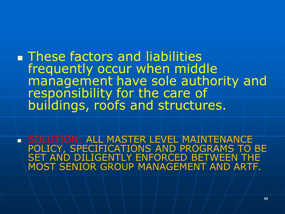 These factors and liabilities frequently occur when middle management have sole authority and responsibility for the care of buildings, roofs and structures.