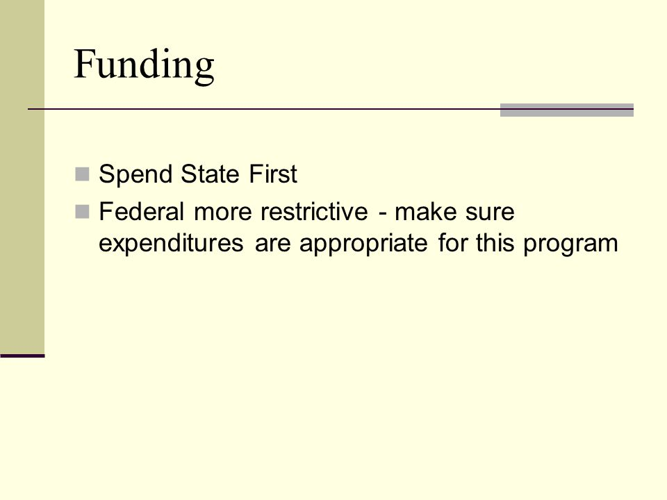 Funding Spend State First Federal more restrictive - make sure expenditures are appropriate for this program
