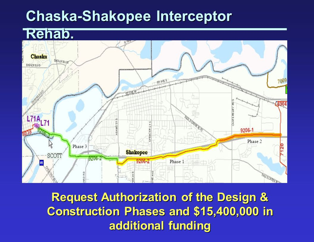 Request Authorization of the Design & Construction Phases and $15,400,000 in additional funding Chaska-Shakopee Interceptor Rehab.