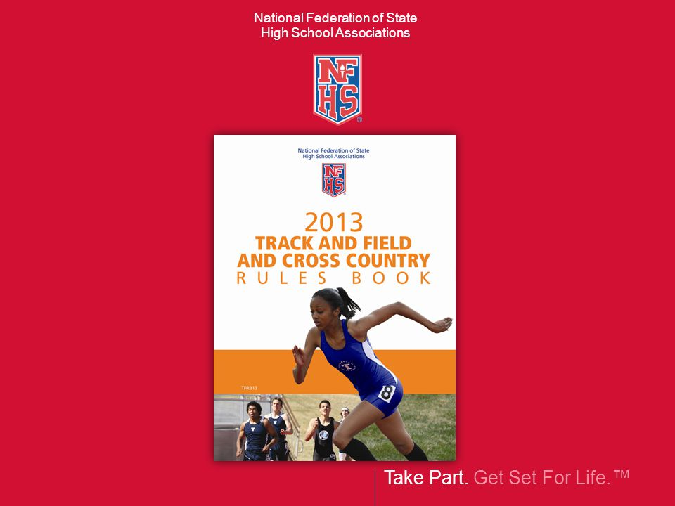 Take Part. Get Set For Life. National Federation of State High School Associations